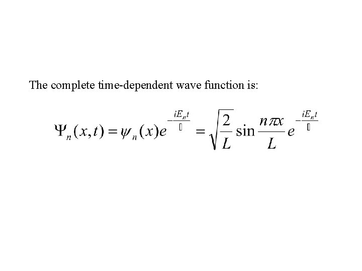 The complete time-dependent wave function is: