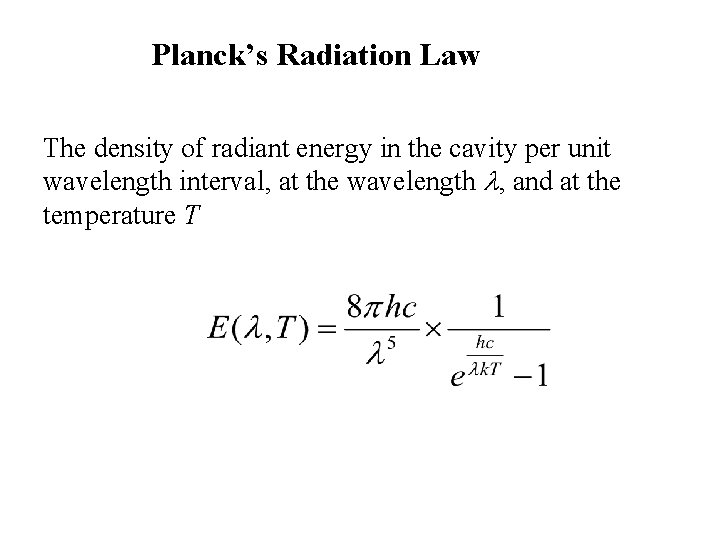 Planck's Radiation Law The density of radiant energy in the cavity per unit wavelength