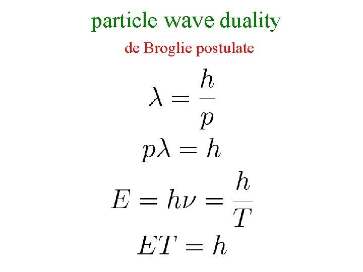 particle wave duality de Broglie postulate
