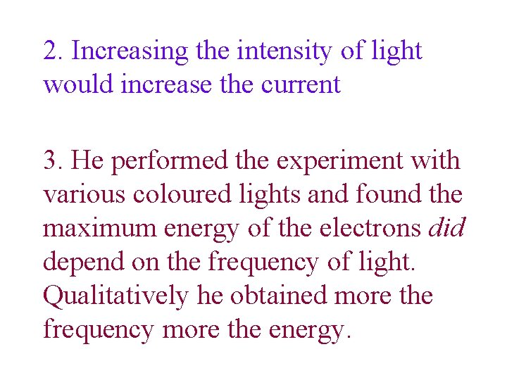 2. Increasing the intensity of light would increase the current 3. He performed the