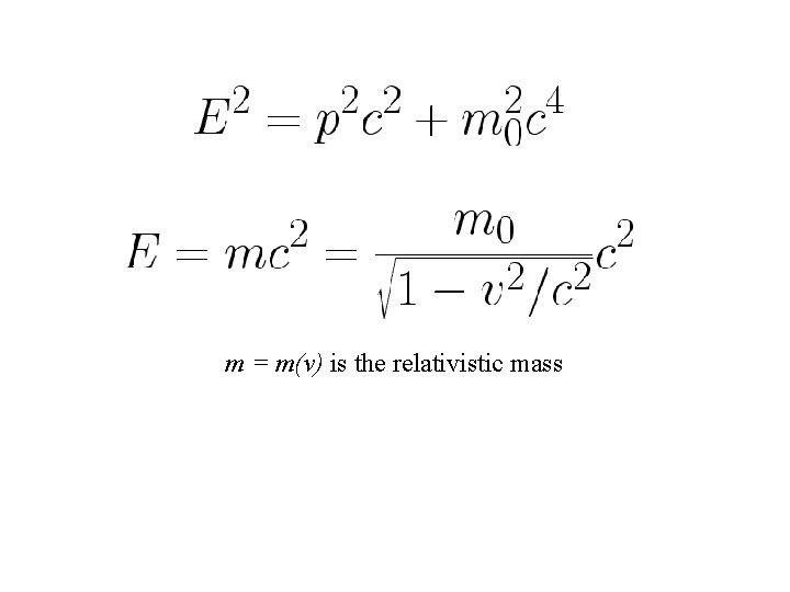 m = m(v) is the relativistic mass
