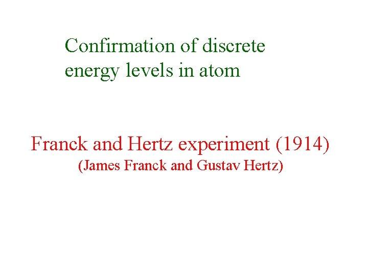 Confirmation of discrete energy levels in atom Franck and Hertz experiment (1914) (James Franck