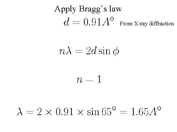 Apply Bragg's law From X-ray diffraction