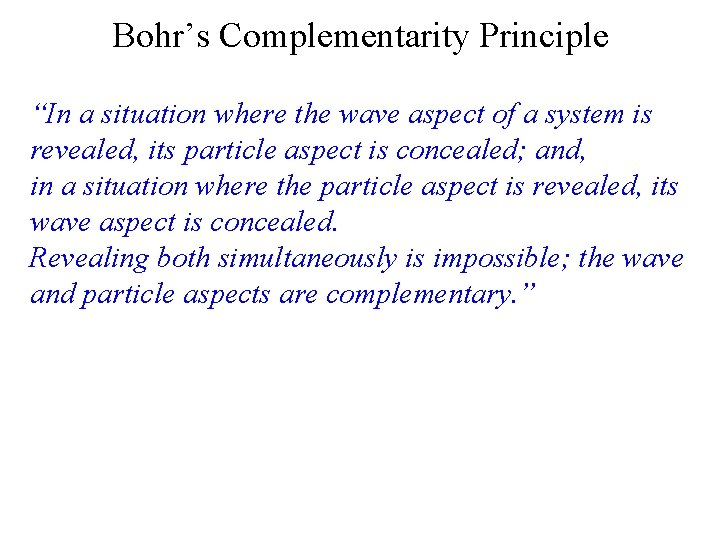 """Bohr's Complementarity Principle """"In a situation where the wave aspect of a system is"""