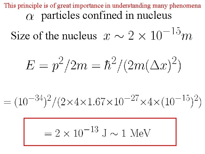 This principle is of great importance in understanding many phenomena particles confined in nucleus