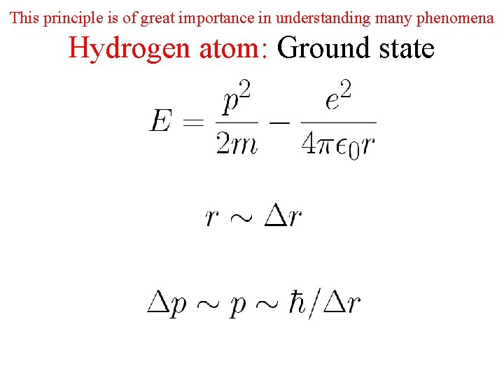 This principle is of great importance in understanding many phenomena Hydrogen atom: Ground state