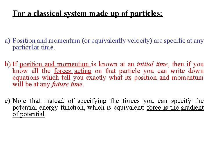 For a classical system made up of particles: a) Position and momentum (or equivalently