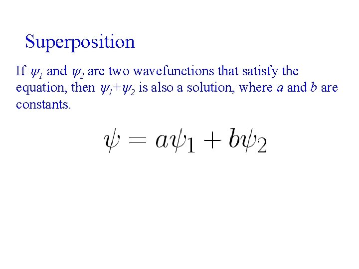 Superposition If 1 and 2 are two wavefunctions that satisfy the equation, then 1+