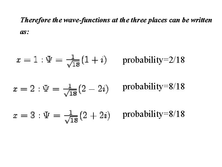 Therefore the wave-functions at the three places can be written as: probability=2/18 probability=8/18