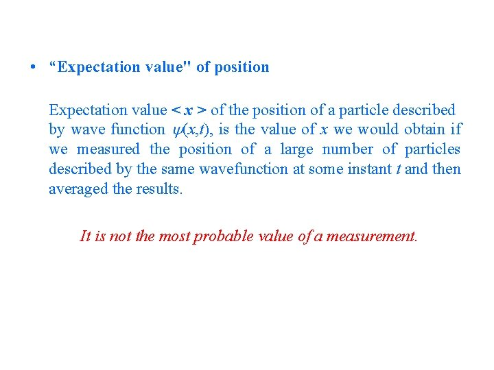 """• """"Expectation value"""" of position Expectation value < x > of the position"""
