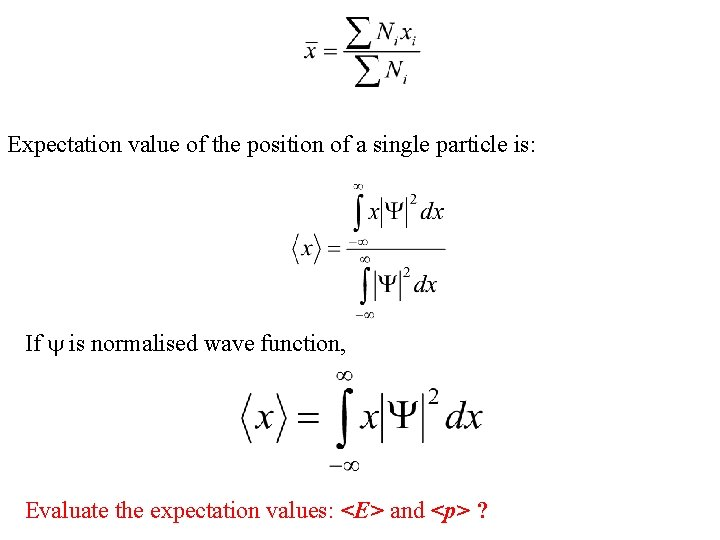 Expectation value of the position of a single particle is: If is normalised wave
