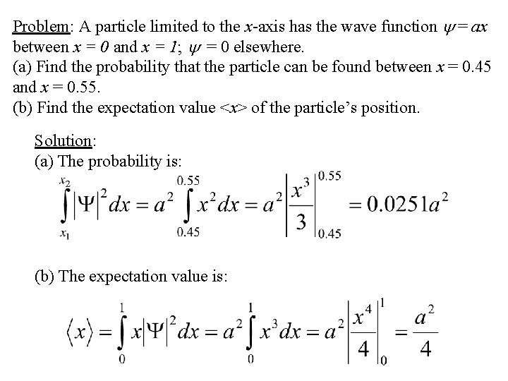 Problem: A particle limited to the x-axis has the wave function = ax between