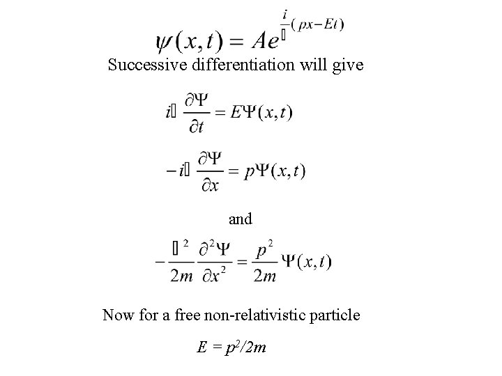 Successive differentiation will give and Now for a free non-relativistic particle E = p