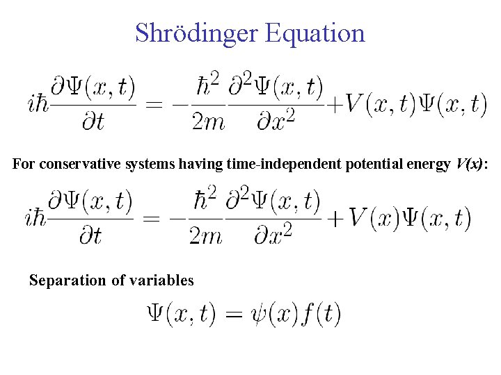 Shrödinger Equation For conservative systems having time-independent potential energy V(x): Separation of variables