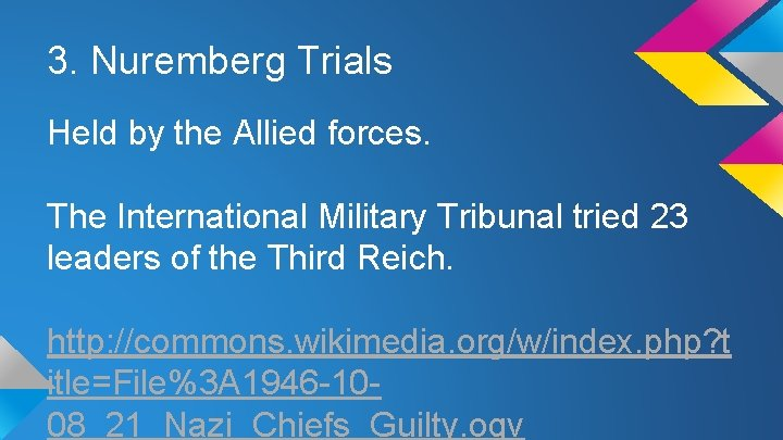 3. Nuremberg Trials Held by the Allied forces. The International Military Tribunal tried 23