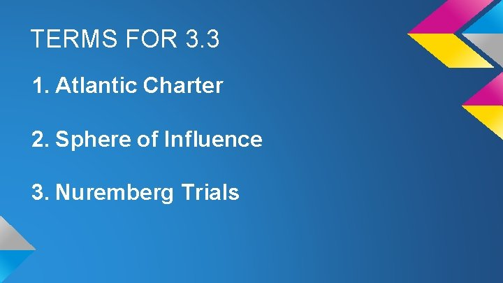 TERMS FOR 3. 3 1. Atlantic Charter 2. Sphere of Influence 3. Nuremberg Trials