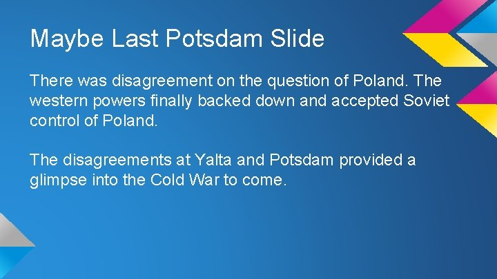Maybe Last Potsdam Slide There was disagreement on the question of Poland. The western