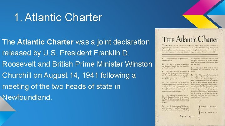 1. Atlantic Charter The Atlantic Charter was a joint declaration released by U. S.