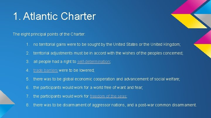 1. Atlantic Charter The eight principal points of the Charter: 1. no territorial gains