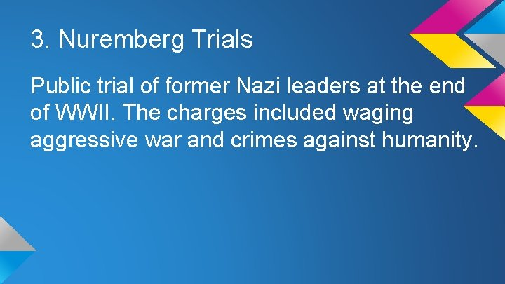 3. Nuremberg Trials Public trial of former Nazi leaders at the end of WWII.