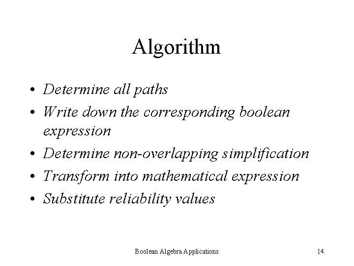 Algorithm • Determine all paths • Write down the corresponding boolean expression • Determine