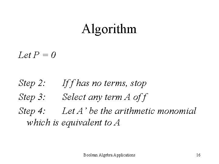 Algorithm Let P = 0 Step 2: If f has no terms, stop Step