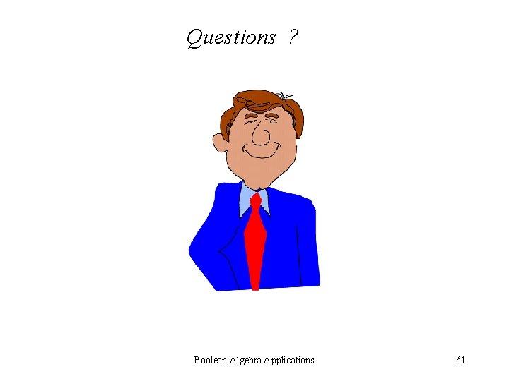Questions ? Boolean Algebra Applications 61