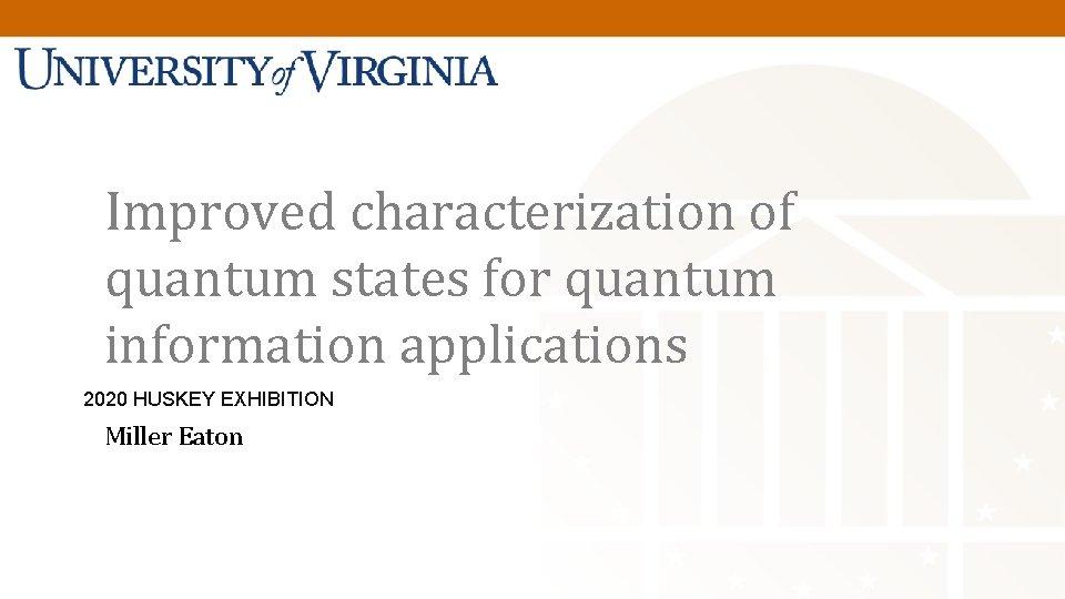 Quantum Fields & Quantum Information Improved characterization of quantum states for quantum information applications