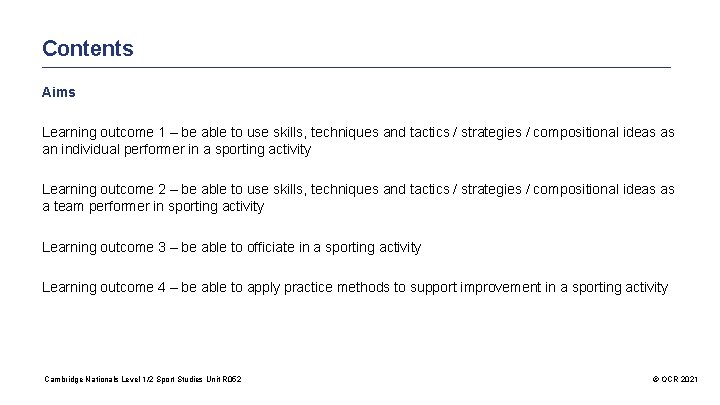 Contents Aims Learning outcome 1 – be able to use skills, techniques and tactics