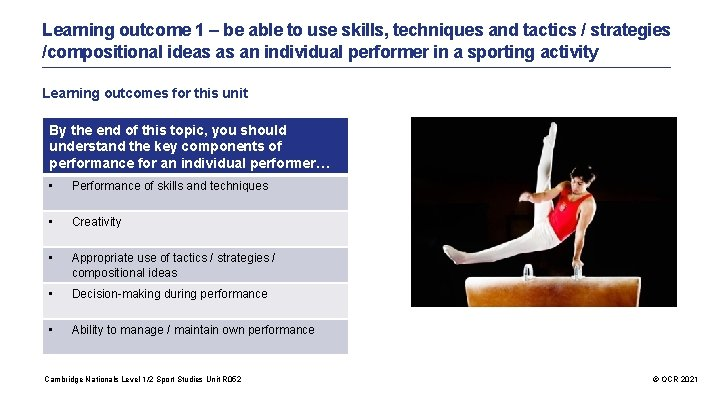 Learning outcome 1 – be able to use skills, techniques and tactics / strategies