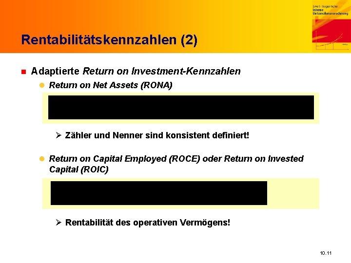 Rentabilitätskennzahlen (2) n Adaptierte Return on Investment-Kennzahlen l Return on Net Assets (RONA) Ø