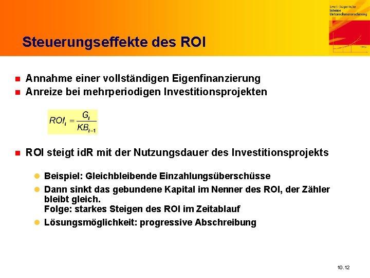 Steuerungseffekte des ROI n Annahme einer vollständigen Eigenfinanzierung Anreize bei mehrperiodigen Investitionsprojekten n ROI