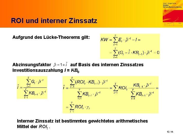 ROI und interner Zinssatz Aufgrund des Lücke-Theorems gilt: Abzinsungsfaktor auf Basis des internen Zinssatzes