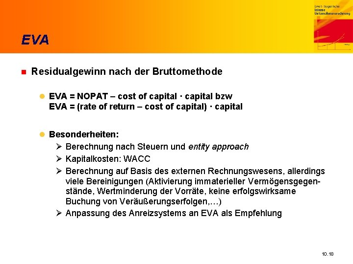 EVA n Residualgewinn nach der Bruttomethode l EVA = NOPAT – cost of capital