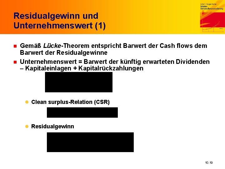 Residualgewinn und Unternehmenswert (1) n n Gemäß Lücke-Theorem entspricht Barwert der Cash flows dem