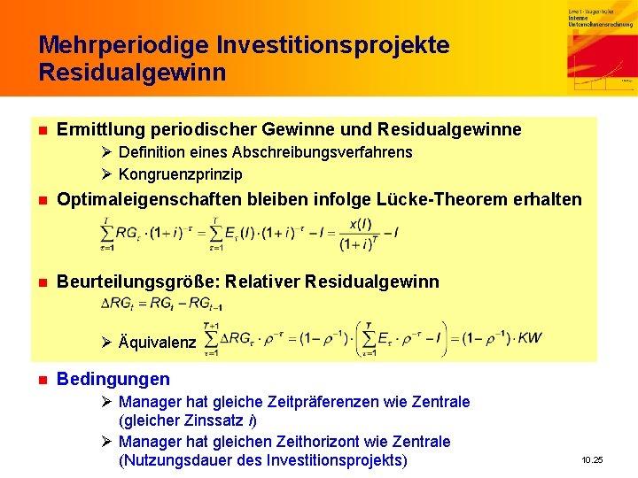Mehrperiodige Investitionsprojekte Residualgewinn n Ermittlung periodischer Gewinne und Residualgewinne Ø Definition eines Abschreibungsverfahrens Ø