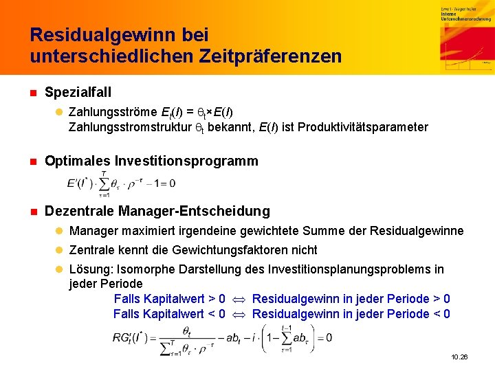 Residualgewinn bei unterschiedlichen Zeitpräferenzen n Spezialfall l Zahlungsströme Et(I) = qt×E(I) Zahlungsstromstruktur qt bekannt,