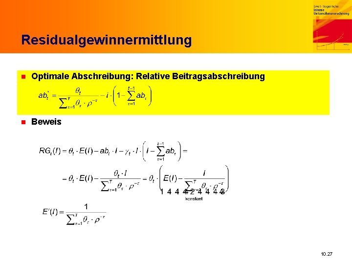 Residualgewinnermittlung n Optimale Abschreibung: Relative Beitragsabschreibung n Beweis 10. 27