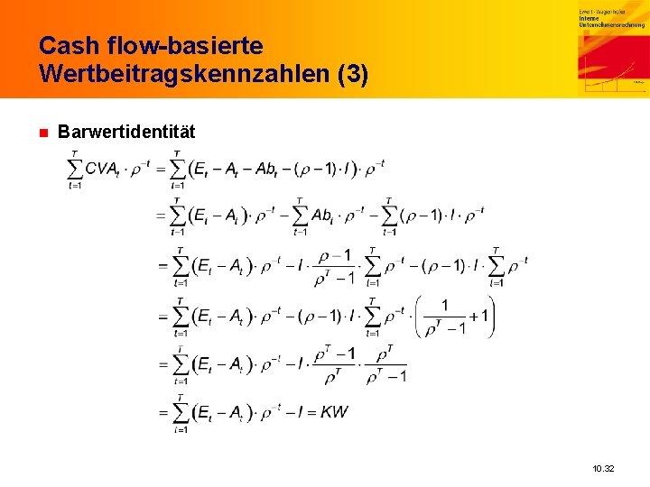 Cash flow-basierte Wertbeitragskennzahlen (3) n Barwertidentität 10. 32