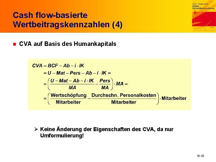 Cash flow-basierte Wertbeitragskennzahlen (4) n CVA auf Basis des Humankapitals Ø Keine Änderung der