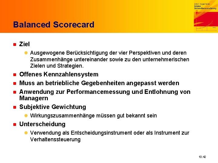 Balanced Scorecard n Ziel l Ausgewogene Berücksichtigung der vier Perspektiven und deren Zusammenhänge untereinander