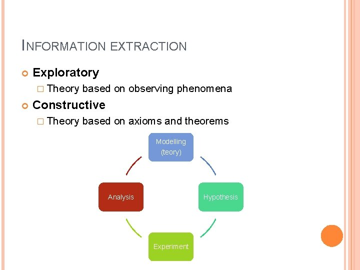INFORMATION EXTRACTION Exploratory � Theory based on observing phenomena Constructive � Theory based on