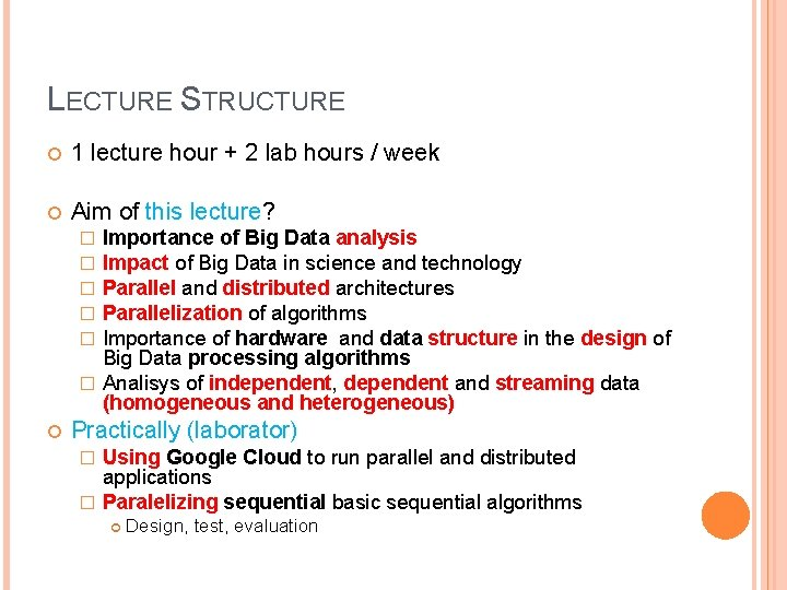 LECTURE STRUCTURE 1 lecture hour + 2 lab hours / week Aim of this