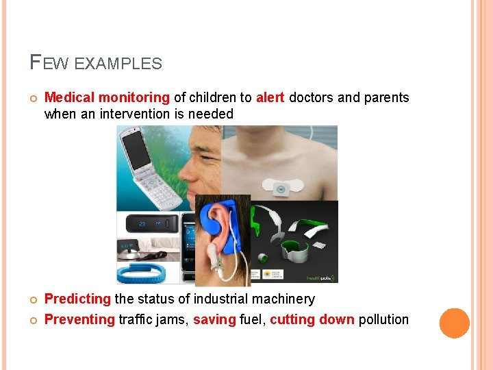 FEW EXAMPLES Medical monitoring of children to alert doctors and parents when an intervention
