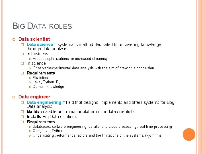 BIG DATA ROLES Data scientist Data science = systematic method dedicated to uncovering knowledge