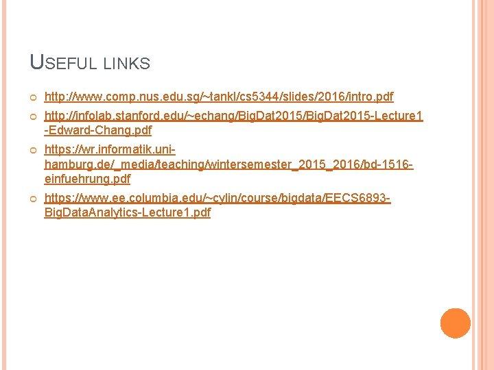 USEFUL LINKS http: //www. comp. nus. edu. sg/~tankl/cs 5344/slides/2016/intro. pdf http: //infolab. stanford. edu/~echang/Big.