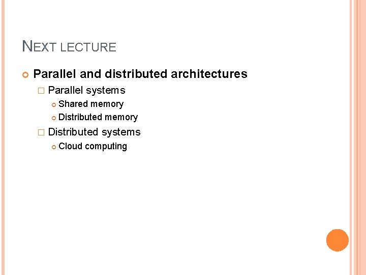 NEXT LECTURE Parallel and distributed architectures � Parallel systems Shared memory Distributed memory �