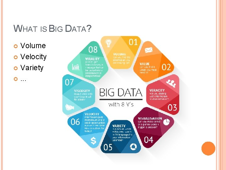 WHAT IS BIG DATA? Volume Velocity Variety . . .