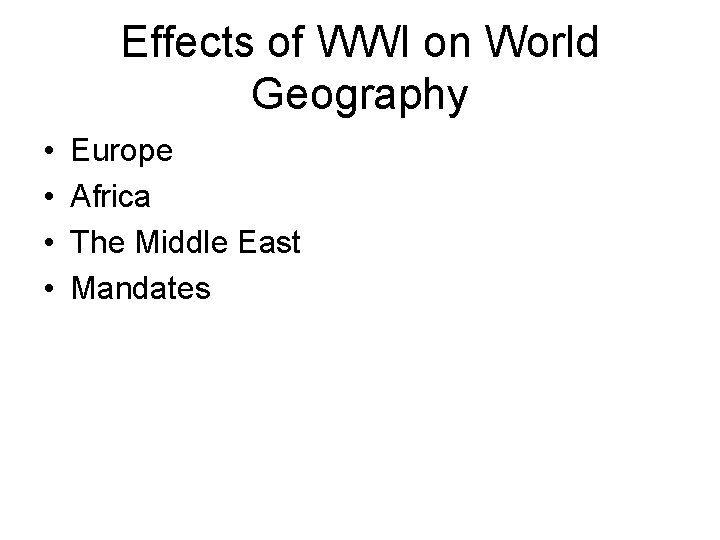 Effects of WWI on World Geography • • Europe Africa The Middle East Mandates