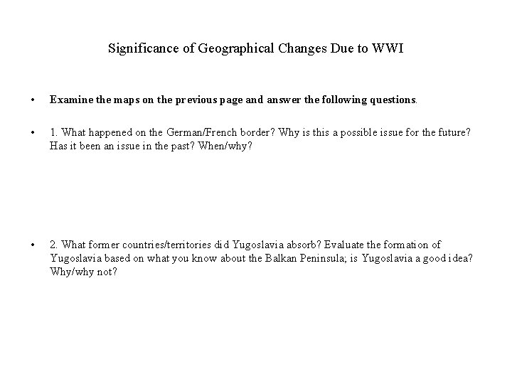 Significance of Geographical Changes Due to WWI • Examine the maps on the previous